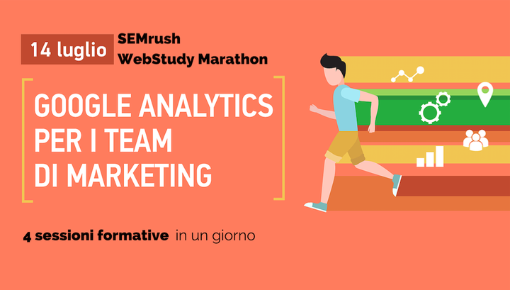 SEMrush WebStudy Marathon - Google Analytics per il Team di Marketing